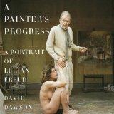 Painter's Progress A Portrait of Lucian Freud 2014 9780385354080 Front Cover
