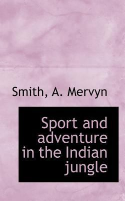 Sport and Adventure in the Indian Jungle 2009 9781113172082 Front Cover