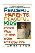 Peaceful Parents, Peaceful Kids Practical Ways to Create a Calm and Happy Home 2000 9781575666082 Front Cover