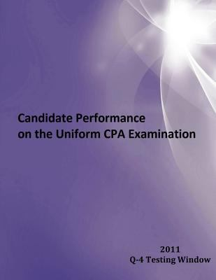 2011 Window Q-4 Candidate Performance on the Uniform CPA Examination 2011 Window Q-4 2012 9781937642082 Front Cover