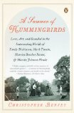 Summer of Hummingbirds Love, Art, and Scandal in the Intersecting Worlds of Emily Dickinson, Mark Twain, Harriet Beecher Stowe, and Martin Johnson Heade 1st 2009 9780143115083 Front Cover