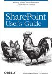 SharePoint User's Guide Getting Started with SharePoint Collaboration Services 2005 9780596009083 Front Cover