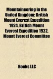 Mountaineering in the United Kingdom British Mount Everest Expedition 1924, British Mount Everest Expedition 1922, Mount Everest Committee 2010 9781156732083 Front Cover