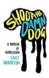 Shoot the Damn Dog A Memoir of Depression 1st 2008 9780393346084 Front Cover