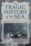 Tragic History of the Sea Shipwrecks from the Bible to Titanic 2006 9780792259084 Front Cover