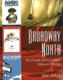 Broadway North The Dream of a Canadian Musical Theatre 2006 9781897045084 Front Cover