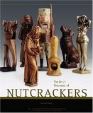 Art and Character of Nutcrackers The Leavenworth Nutcracker Museum, a National Heritage Foundation 2005 9781933112084 Front Cover