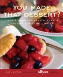 You Made That Dessert? Create Fabulous Treats, Even If You Can Barely Boil Water 2009 9780762750085 Front Cover