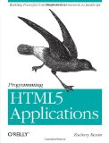 Programming HTML5 Applications Building Powerful Cross-Platform Environments in JavaScript 1st 2011 9781449399085 Front Cover