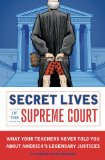 Secret Lives of the Supreme Court What Your Teachers Never Told You about America's Legendary Justices 2009 9781594743085 Front Cover
