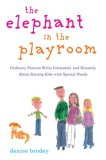 Elephant in the Playroom Ordinary Parents Write Intimately and Honestly about Raising Kids with Special Needs 2008 9780452289086 Front Cover
