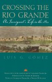 Crossing the Rio Grande An Immigrant's Life in The 1880s 2012 9781603448086 Front Cover