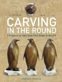 Carving in the Round 7 Projects to Take Your First Steps in the Art 2012 9781621130086 Front Cover