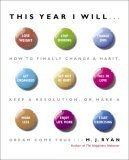 This Year I Will... How to Finally Change a Habit, Keep a Resolution, or Make a Dream Come True 1st 2006 9780767920087 Front Cover