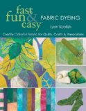 Fast, Fun and Easy Fabric Dyeing Create Colorful Fabric for Quilts, Crafts and Wearables 2008 9781571205087 Front Cover