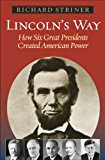Lincoln's Way How Six Great Presidents Created American Power 2011 9781442214088 Front Cover