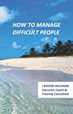 How to Manage Difficult People 2013 9781482025088 Front Cover