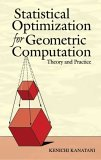Statistical Optimization for Geometric Computation Theory and Practice 2005 9780486443089 Front Cover