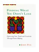 Finding What You Didn't Lose Expressing Your Truth and Creativity Through Poem-Making 1995 9780874778090 Front Cover