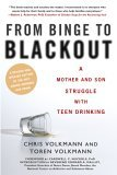 From Binge to Blackout A Mother and Son Struggle with Teen Drinking 1st 2006 9780451219091 Front Cover