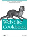 Web Site Cookbook Solutions and Examples for Building and Administering Your Web Site 1st 2006 9780596101091 Front Cover