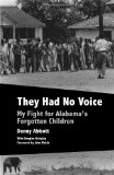 They Had No Voice My Fight for Alabama's Forgotten Children 2013 9781603062091 Front Cover