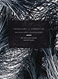 Paradigms in Computing: Making, Machines, and Models for Design Agency in Architecture 2014 9781938740091 Front Cover