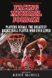 Facing Michael Jordan Players Recall the Greatest Basketball Player Who Ever Lived 2014 9781613217092 Front Cover