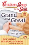 Chicken Soup for the Soul: Grand and Great Grandparents and Grandchildren Share Their Stories of Love and Wisdom 2008 9781935096092 Front Cover