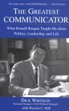 Greatest Communicator What Ronald Reagan Taught Me about Politics, Leadership, and Life 1st 2004 9780471705093 Front Cover