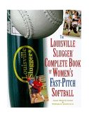 Louisville Slugger Complete Book of Women's Fast-Pitch Softball 1999 9780805058093 Front Cover