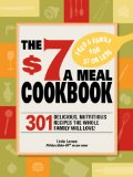 $7 Meals Cookbook 301 Delicious Dishes You Can Make for Seven Dollars or Less 2009 9781605501093 Front Cover
