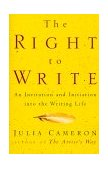 Right to Write An Invitation and Initiation into the Writing Life 1999 9781585420094 Front Cover