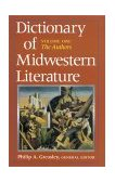 Dictionary of Midwestern Literature, Volume 1 The Authors 2001 9780253336095 Front Cover