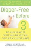 Diaper-Free Before 3 The Healthier Way to Toilet Train and Help Your Child Out of Diapers Sooner 2006 9780307237095 Front Cover