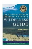 National Outdoor Leadership School's Wilderness Guide The Classic Handbook, Revised and Updated 1999 9780684859095 Front Cover