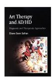 Art Therapy and AD/HD Diagnostic and Therapeutic Approaches 2002 9781843107095 Front Cover