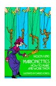 Marionettes How to Make and Work Them 2011 9780486229096 Front Cover