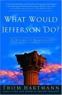 What Would Jefferson Do? A Return to Democracy 2005 9781400052097 Front Cover