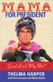 Mama for President Good Lord, Why Not? 2008 9781401604097 Front Cover