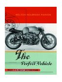 Perfect Vehicle What It Is about Motorcycles 1st 1998 9780393318098 Front Cover