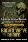 Bodies We've Buried Inside the National Forensic Academy, the World's Top CSI Training School 2007 9780425215098 Front Cover