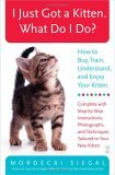 I Just Got a Kitten. What Do I Do? How to Buy, Train, Understand, and Enjoy Your Kitten 2006 9780743245098 Front Cover