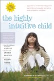 Highly Intuitive Child A Guide to Understanding and Parenting Unusually Sensitive and Empathic Children 2009 9780897935098 Front Cover