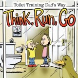 Think, Run, Go: Toilet Training Dad's Way 2006 9781425975098 Front Cover