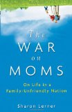 War on Moms On Life in a Family-Unfriendly Nation 1st 2010 9780470177099 Front Cover