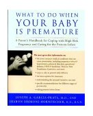 What to Do When Your Baby Is Premature A Parent's Handbook for Coping with High-Risk Pregnancy and Caring for the Preterm Infant 2000 9780812931099 Front Cover