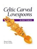 Celtic Carved Lovespoons 30 Patterns 2003 9781565232099 Front Cover