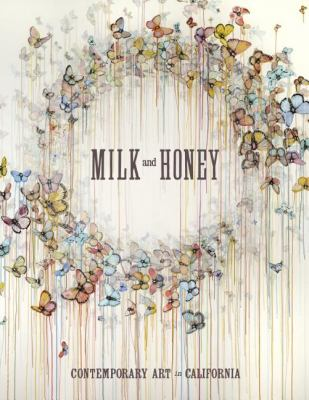 Milk and Honey: Contemporary Art in California 2012 9781934429099 Front Cover