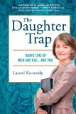Daughter Trap Taking Care of Mom and Dad... and You 2010 9780312385101 Front Cover